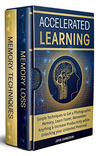 Accelerated Learning: Techniques to Get a Photographic Memory, Learn Faster, Remember Anything & Increase Productivity while Unlocking your Unlimited Potential (English Edition)