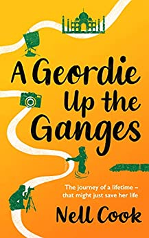 Book cover image for A Geordie Up the Ganges: The journey of a lifetime - that might just save her life
