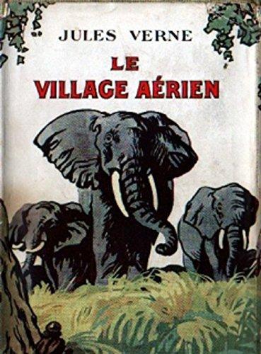 Le Village aérien (Entièrement Illustré) par Jules Verne