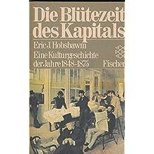 Die Blütezeit des Kapitals: Eine Kulturgeschichte der Jahre 1848-1875