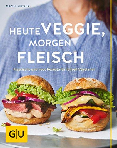 Heute veggie, morgen Fleisch: Klassische und neue Rezepte für Teilzeit-Vegetarier (GU Themenkochbuch) Morgen Suppe