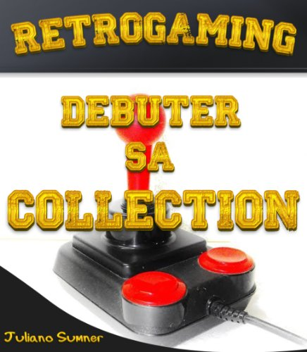Retrogaming - Débuter sa collection par Juliano Sumner