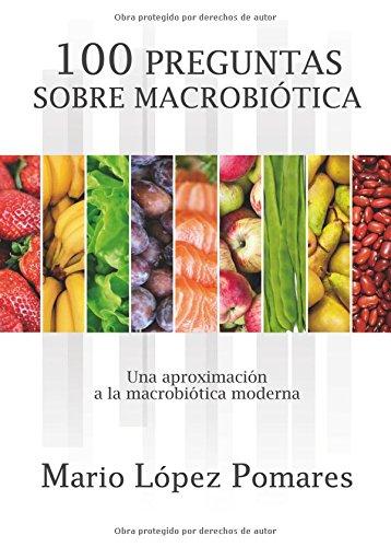 100 preguntas de macrobiótica: Una aproximación a la macrobiótica moderna