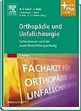 Orthopädie und Unfallchirurgie: Facharztwissen nach der neuen Weiterbildungsordnung - mit Zugang zum Elsevier-Portal
