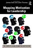 Mapping Motivation for Leadership (The Complete Guide to Mapping Motivation)