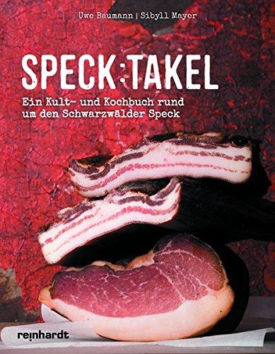 Speck:takel: Ein Kult- und Kochbuch rund um den Schwarzwälder Speck