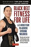 Black Belt Fitness for Life: A 7-Week Plan to Achieve Lifelong Wellness