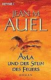 Ayla und der Stein des Feuers (Ayla - Die Kinder der Erde, Band 5) - Jean M. Auel