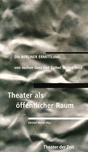 Die Berliner Ermittlung: Theater als öffentlicher Raum (Recherchen) by Jochen Gerz (2002-06-01)