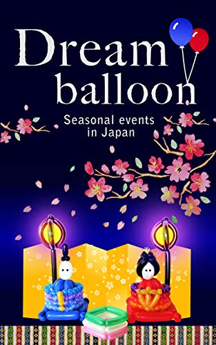 (Dream balloon: Seasonal events in Japan (Balloon art Yume kurafuto) (English Edition))
