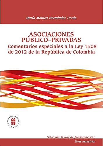 Asociaciones público-privadas: Comentarios especiales a la ley 1508 de 2012 de la República de Colombia (Colección Textos de Jurisprudencia) por María Mónica Hernández Ucrós