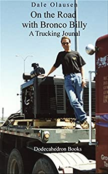 On the Road with Bronco Billy - A Trucking Journal (English Edition) par [Olausen, Dale]