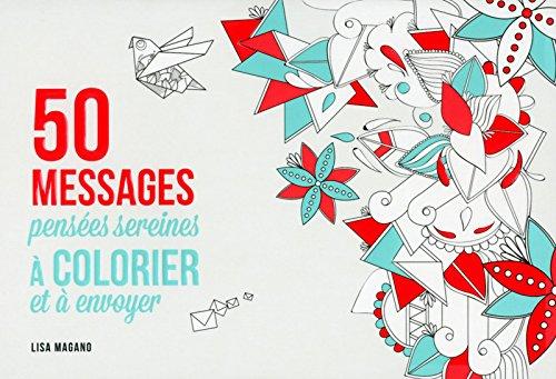 50 messages pensées sereines à colorier et à envoyer par Charlotte Legris