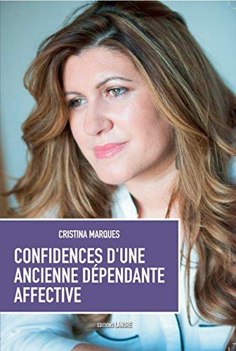 Confidences d'une ancienne dépendante affective : Se libérer des relations toxiques, apprendre à aimer et être heureux en amour par Cristina Marques