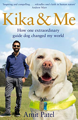 Kika & Me: How one extraordinary guide dog changed my world by [Patel, Amit]