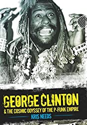 George Clinton & The Cosmic Odyssey Of The P-Funk Empire by Kris Needs (2014-08-01)