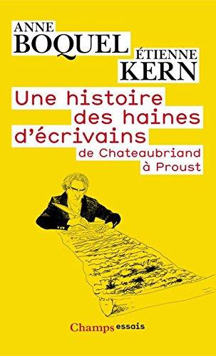 Une histoire des haines d'écrivains: de Chateaubriand a Proust (Champs Essais) par Anne Boquel