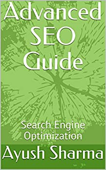 Advanced SEO Guide: Search Engine Optimization by [Sharma, Ayush]