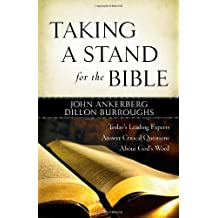 Taking a Stand for the Bible: Today's Leading Experts Answer Critical Questions About God's Word by John Ankerberg (2009-01-01)