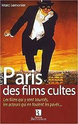Paris des films cultes : Les films qui y sont tournés, les acteurs qui en foulent les pavés...