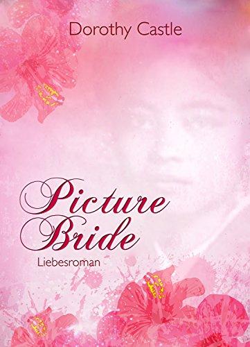 Buchseite und Rezensionen zu 'Picture Bride - Die Geschichte einer Fotobraut: Liebesroman' von Dorothy Castle