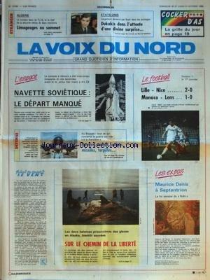VOIX DU NORD (LA) [No 13789] du 30/10/1988 - NAVETTE SOVIETIQUE - LE DEPART MANQUE - DEFENSE - NAVIRES - RADARS - AVIONS - MISSILES ET TORPILLES - 2 BALEINES PRISONNIERES DES GLACES EN ALASKA - MAURICE DENIS A SEPTENTRION - LES SPORTS - FOOT - ALGERIE - LIMOGEAGES AU SOMMET - ETATS-UNIS - DUKAKIS DANS L'ATTENTE D'UNE DIVINE SURPRISE
