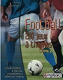 Football, tome 2 - 200 jeux à thèmes