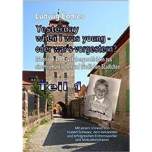 Yesterday when I was young – oder war's vorgestern? - Teil 1: Erlebnisse und Lausbubengeschichten aus einem romantischen und friedlichen Städtchen