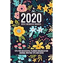 2020 Weekly and Monthly Planner Organizer Journal: Tips for Successful Planner Organization - Journal Writing Tips and Guide (English Edition)