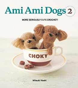 Ami Ami Dogs 2: More Seriously Cute Crochet par [Hoshi, Mitsuki]