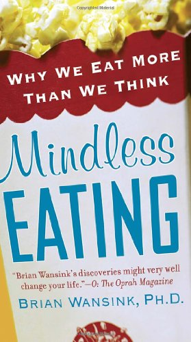Mindless Eating: Why We Eat More Than We Think por Brian Wansink