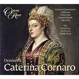 Donizetti: Caterina Cornaro [Carmen Giannattasio, Colin Lee, Troy Cook] [Opera Rara: ORC48]