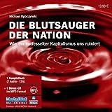 Blutsauger der Nation. 7 CDs: Wie ein entfesselter Kapitalismus uns ruiniert