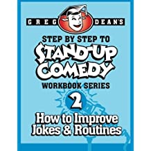 Step By Step to Stand-Up Comedy - Workbook Series: Workbook 2: How to Improve Jokes and Routines: Volume 2 by Greg Dean (2013-08-07)