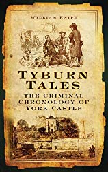 Tyburn Tales: The Criminal Chronology of York Castle