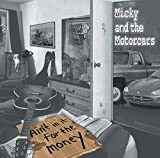 Ain't in It for the Money - Micky, The Motorcars