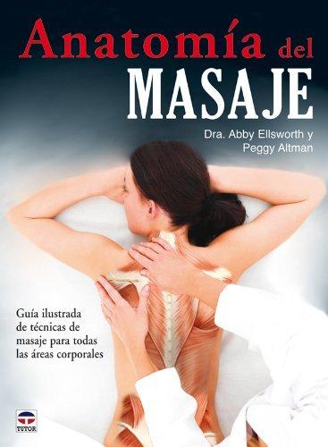 Anatomia del masaje / Massage Anatomy: A Comprehensive Guide (Spanish Edition) by Abby Ellsworth (2010-03-30)