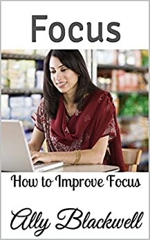 focus 101 how to improve focus ebook ally blackwell kindle store. Black Bedroom Furniture Sets. Home Design Ideas