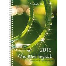 Von Licht begleitet: Terminkalender, Jahresbegleiter 2015