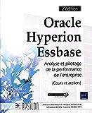 Oracle Hyperion Essbase - Maîtrisez l'univers de l'analyse et du pilotage de la performance (Cours et Ateliers) (2e édition)