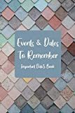 Events and Dates to Remember: Record All Your Important Dates, Perpetual Calendar Record Book for Birthdays, Anniversaries and Events to Remember