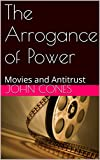 The Arrogance of Power: Movies and Antitrust (English Edition)