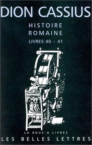 Histoire romaine. Livres 40 & 41: César et Pompée par Dion Cassius