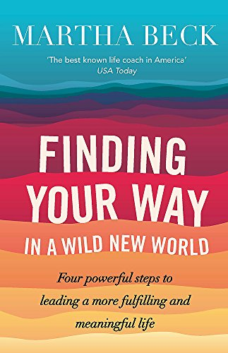 Finding Your Way In A Wild New World: Four powerful steps to leading a more fulfilling and meaningful life