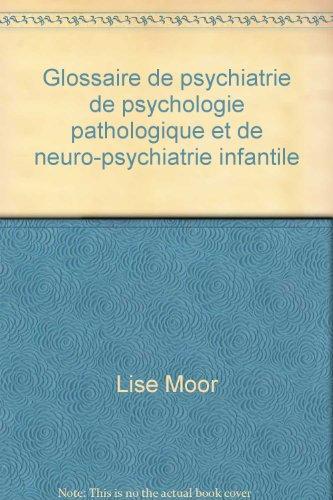 Glossaire de psychiatrie de psychologie pathologique et de neuro-psychiatrie infantile par Lise Moor