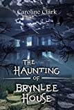 The Haunting of Brynlee House: Based on a Real Haunted House