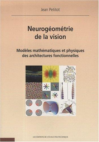 Neurogeometrie de la Vision Modeles Mathematiques & Physiques des Architectures Fonctionnelles