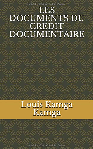 LES DOCUMENTS DU CREDIT DOCUMENTAIRE par Louis Kamga Kamga
