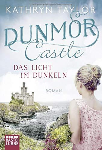 Dunmor Castle - Das Licht im Dunkeln: Roman (Dunmor-Castle-Reihe)