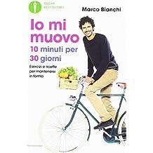 Io mi muovo. 10 minuti per 30 giorni: esercizi e ricette per mantenersi in forma